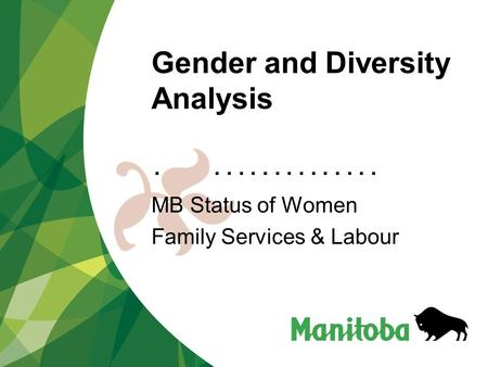 ................... Gender and Diversity Analysis MB Status of Women Family Services & Labour.