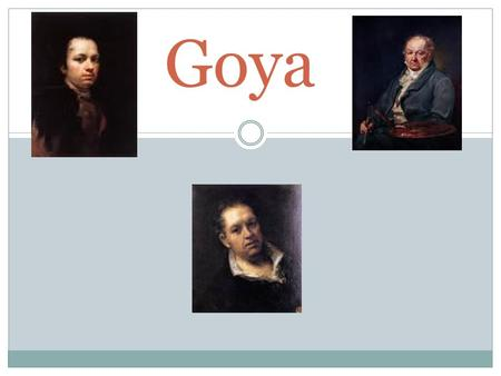 Goya. All about him! Name: Francisco Goya. Born: 30 th March 1746 in Fuendetodos. Died: 15 th April 1828 in Bordeaux. At 13 he and his family moved to.