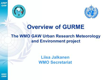 AREP GAW Overview of GURME The WMO GAW Urban Research Meteorology and Environment project Liisa Jalkanen WMO Secretariat.