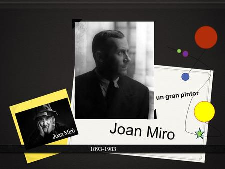 Joan Miro 1893-1983 un gran pintor. Born in Barcelona, Spain in 1893 Traveled and painted in France, where he was influenced by other famous artist like.