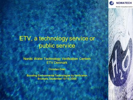 ETV, a technology service or public service Nordic Water Technology Verification Centers ETV Denmark Christian Grøn Boosting Environmental Technologies.