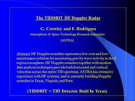 The TIDDBIT HF Doppler Radar G. Crowley and F. Rodrigues Atmospheric & Space Technology Research Associates (ASTRA) Abstract: HF Doppler sounders represent.