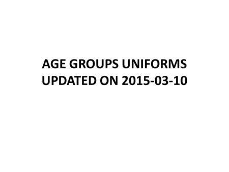 AGE GROUPS UNIFORMS UPDATED ON 2015-03-10. ARG OPTION 1 Approved by the ITU Uniform Panel, 17 February 2014 MENWOMEN.