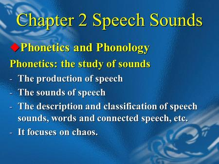 Chapter 2 Speech Sounds  Phonetics and Phonology Phonetics: the study of sounds - The production of speech - The sounds of speech - The description and.