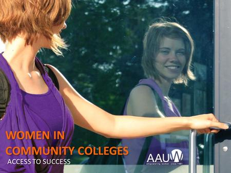 WOMEN IN COMMUNITY COLLEGES WOMEN IN COMMUNITY COLLEGES ACCESS TO SUCCESS.