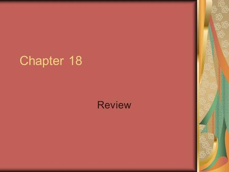 Chapter 18 Review.