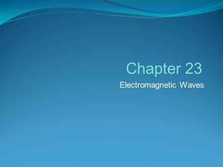 <strong>Electromagnetic</strong> Waves Chapter 23. <strong>Electromagnetic</strong> Theory Theoretical understanding Well developed by middle 1800's Coulomb's Law and Gauss' Law explained.