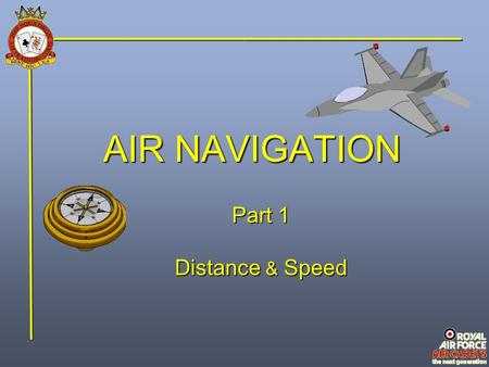 AIR NAVIGATION Part 1 Distance & Speed. RECAP Latitude and Longitude lines divide the surface of the Earth into degrees and minutes. One minute of latitude.