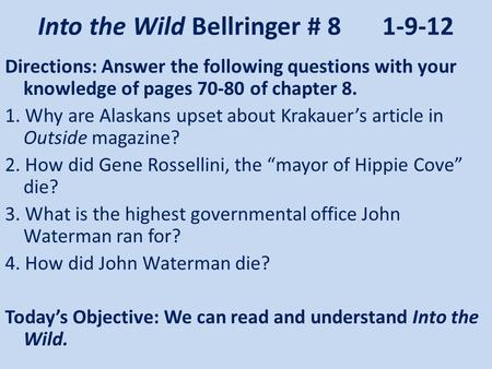 Into the Wild Bellringer # 81-9-12 Directions: Answer the following questions with your knowledge of pages 70-80 of chapter 8. 1. Why are Alaskans upset.