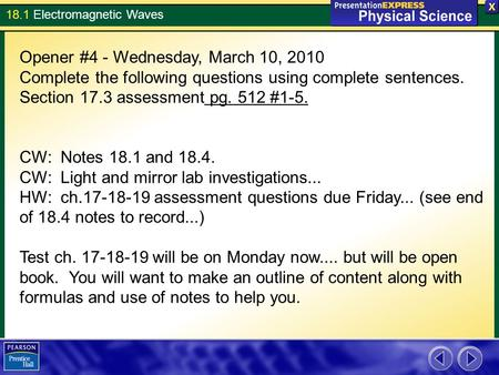 18.1 <strong>Electromagnetic</strong> Waves Opener #4 - Wednesday, March 10, 2010 Complete the following questions using complete sentences. Section 17.3 assessment pg.