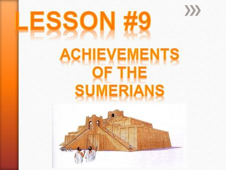 Lesson #9 Achievements Of the Sumerians.