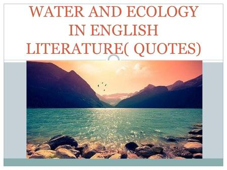 WATER AND ECOLOGY IN ENGLISH LITERATURE( QUOTES).