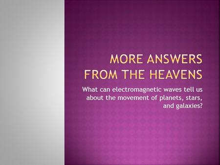 What can electromagnetic waves tell us about the movement of planets, stars, and galaxies?