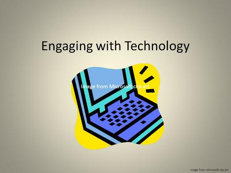 Engaging with Technology Image from Microsoft clip art.