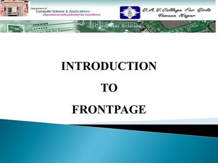 INTRODUCTION TO FRONTPAGE. TOPICS TO BE DISCUSSED……….  Introduction Introduction  Features Features  Starting Front Page Starting Front Page  Components.