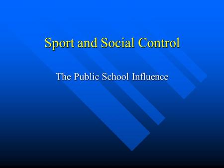 Sport and Social Control The Public School Influence.