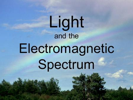 Light and the Electromagnetic Spectrum. The Electromagnetic Spectrum The electromagnetic spectrum represents the range of energy from low energy, low.