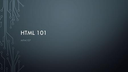 HTML 101 MPM107. - What is a website? A website is basically a collection of web pages stored on a particular computer (called a web server) and accessed.