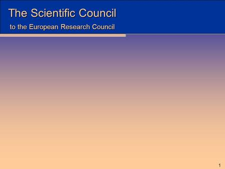 The Scientific Council to the European Research Council 1.