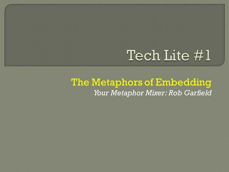 The Metaphors of Embedding Your Metaphor Mixer: Rob Garfield.