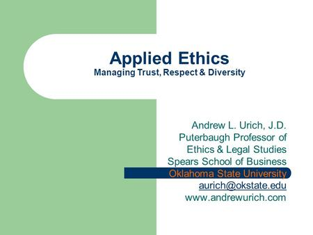 Andrew L. Urich, J.D. Puterbaugh Professor of Ethics & Legal Studies Spears School of Business Oklahoma State University