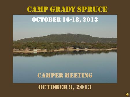 CAMP GRADY SPRUCE October 16-18, 2013 camper MEETING October 9, 2013.