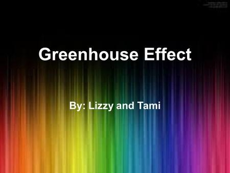 Greenhouse Effect By: Lizzy and Tami. What Is It? The natural heating process of a planet, such as Earth, by which gases in the atmosphere trap thermal.