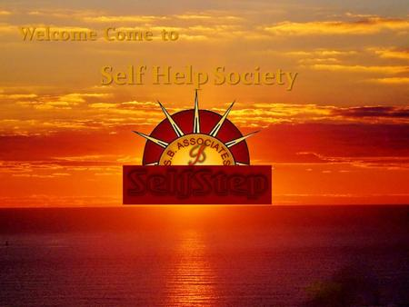 "WelcomeCometo Self Help Society.  2 nd Step find 3(Three) good self responsible person he/she and introduces ""Self Help Society"" and start your 12."