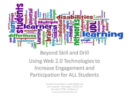 Beyond Skill and Drill Using Web 2.0 Technologies to Increase Engagement and Participation for ALL Students Text barriers to 22333 w. code 176564 and your.
