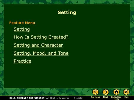 Setting How Is Setting Created? Setting and Character Setting, Mood, and Tone Practice Feature Menu.
