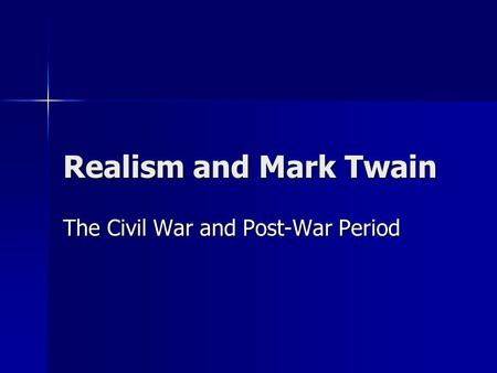 Realism and Mark Twain The Civil War and Post-War Period.
