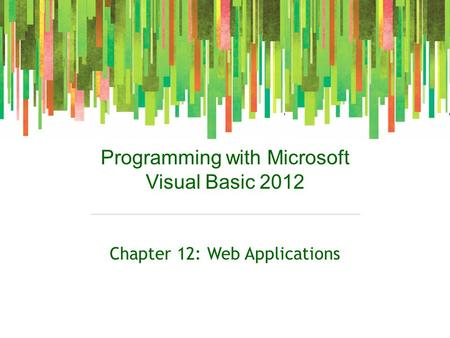 Programming with Microsoft Visual Basic 2012 Chapter 12: Web Applications.