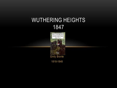 Wuthering Heights 1847 Emily Bronte 1818-1848.