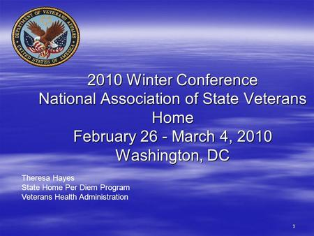 1111 2010 Winter Conference National Association of State Veterans Home February 26 - March 4, 2010 Washington, DC Theresa Hayes State Home Per Diem Program.