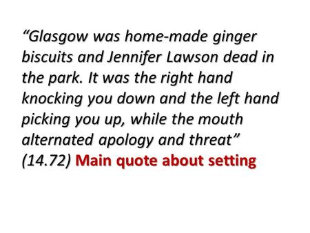 """Glasgow was home-made ginger biscuits and Jennifer Lawson dead in the park. It was the right hand knocking you down and the left hand picking you up,"