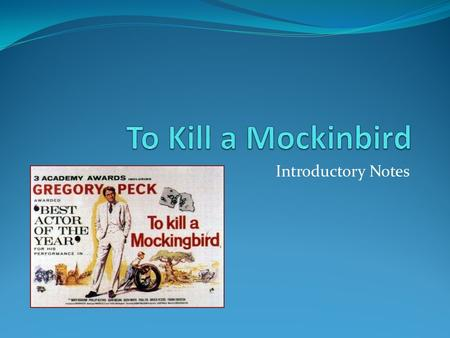 To Kill a Mockinbird Introductory Notes.