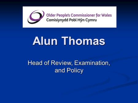 Alun Thomas Head of Review, Examination, and Policy.