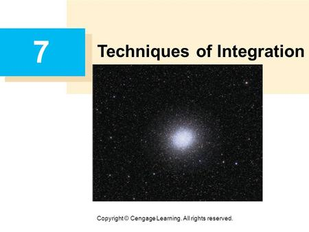 Copyright © Cengage Learning. All rights reserved. 7 Techniques of Integration.