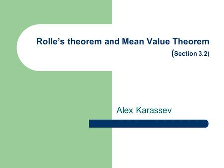 Rolle's theorem and Mean Value Theorem ( Section 3.2) Alex Karassev.