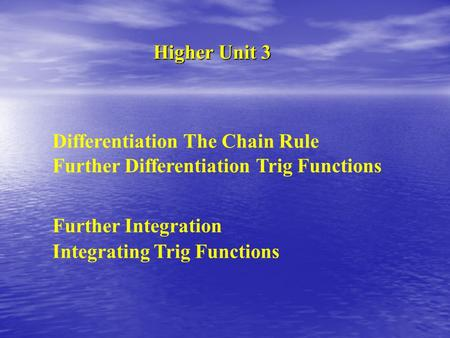 Higher Unit 3 Further Differentiation Trig Functions Further Integration Integrating Trig Functions Differentiation The Chain Rule.