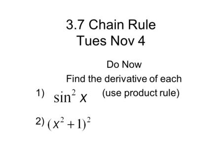 Do Now Find the derivative of each 1) (use product rule) 2)