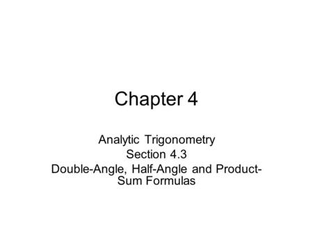 Chapter 4 Analytic Trigonometry Section 4.3 Double-Angle, Half-Angle and Product- Sum Formulas.