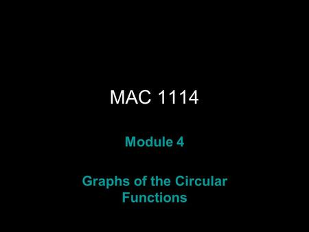 Rev.S08 MAC 1114 Module 4 Graphs of the Circular Functions.