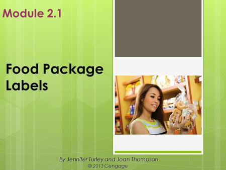 Food Package Labels By Jennifer Turley and Joan Thompson © 2013 Cengage Module 2.1.