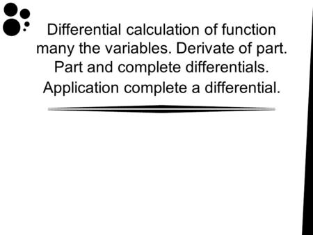 Differential calculation of function many the variables. Derivate of part. Part and complete differentials. Application complete a differential.