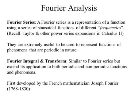 "Fourier Analysis Fourier Series: A Fourier series is a representation of a function using a series of sinusoidal functions of different ""frequencies""."