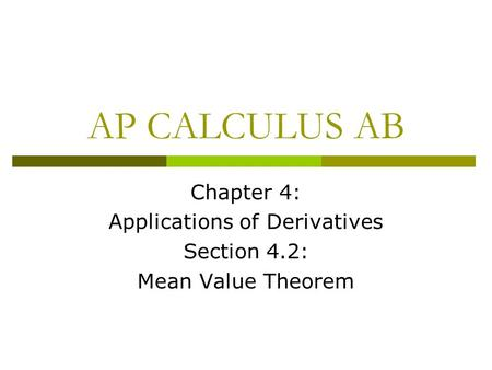 AP CALCULUS AB Chapter 4: Applications of Derivatives Section 4.2: Mean Value Theorem.