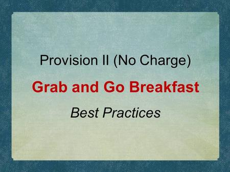 Provision II (No Charge) Grab and Go Breakfast Best Practices.