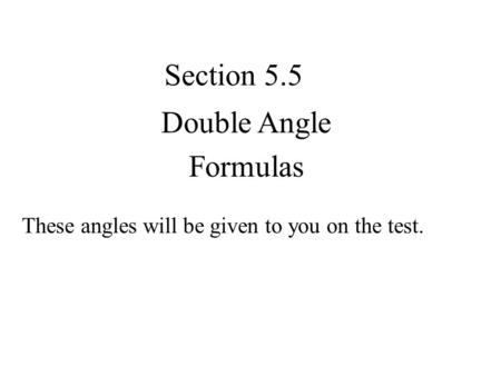 Section 5.5 Double Angle Formulas