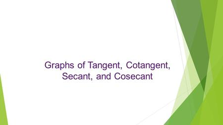 Graphs of Tangent, Cotangent,